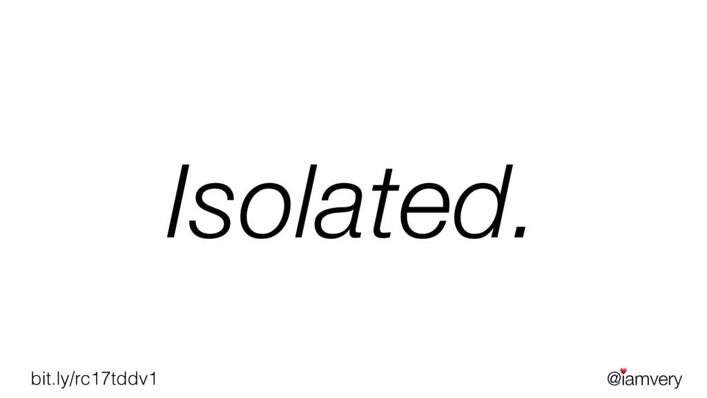 @iamvery ♥ bit.ly/rc17tddv1 Isolated.