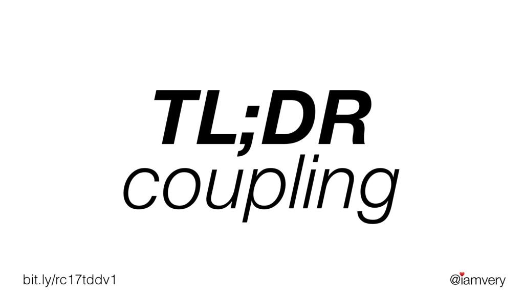 @iamvery ♥ bit.ly/rc17tddv1 TL;DR coupling