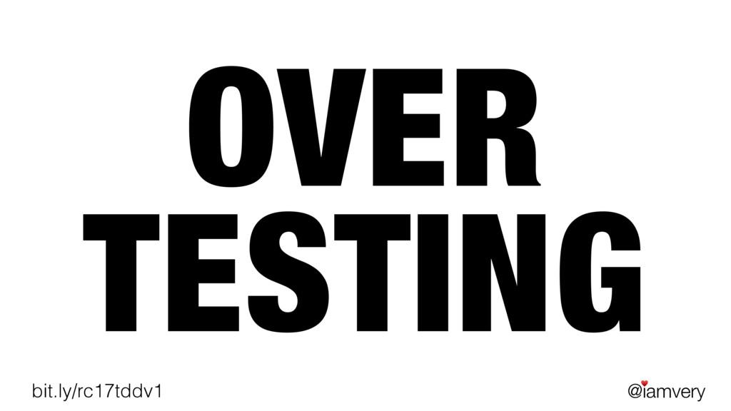 @iamvery ♥ bit.ly/rc17tddv1 OVER TESTING