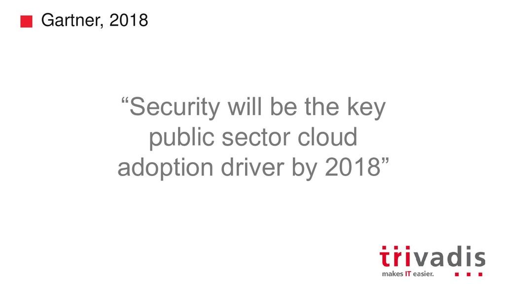 "Gartner, 2018 ""Security will be the key public ..."