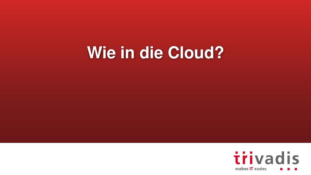 Wie in die Cloud?