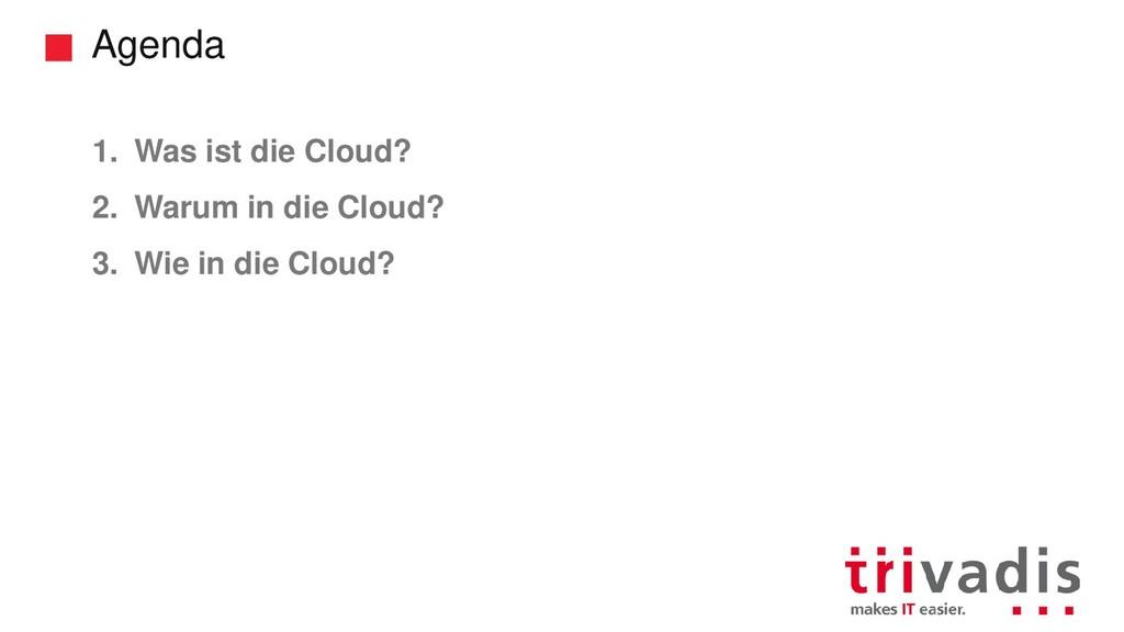 Agenda 1. Was ist die Cloud? 2. Warum in die Cl...