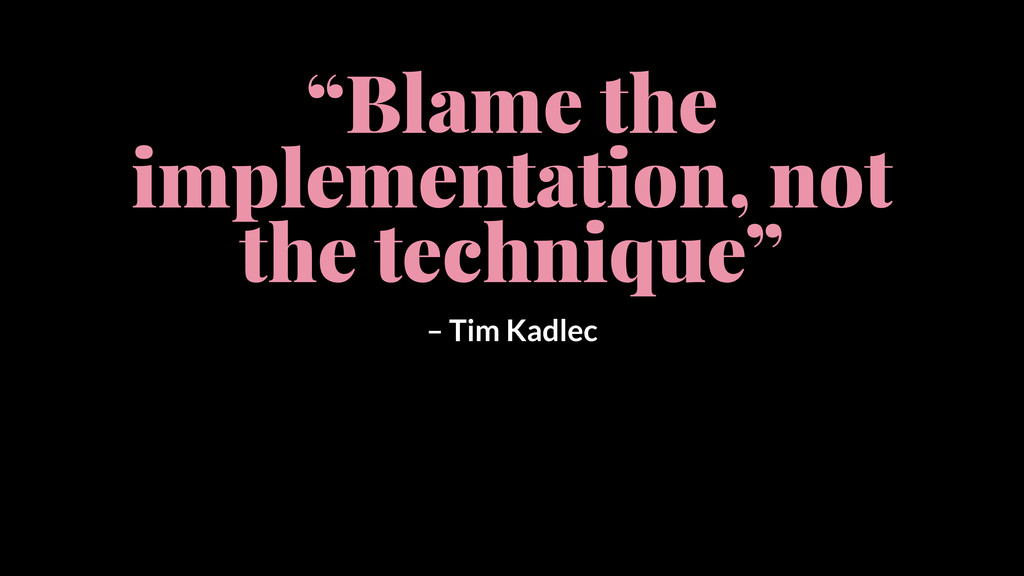 """""""Blame the implementation, not the technique"""" –..."""