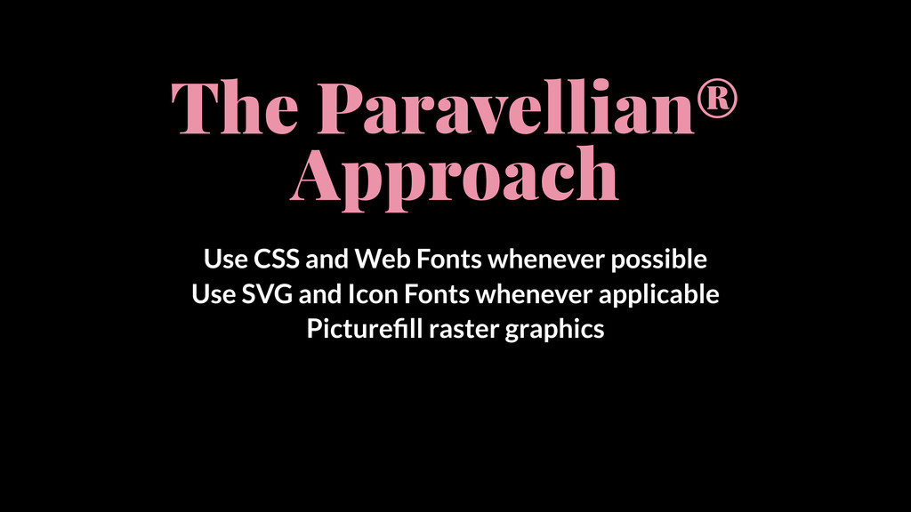 The Paravellian® Approach Use CSS and Web Fonts...