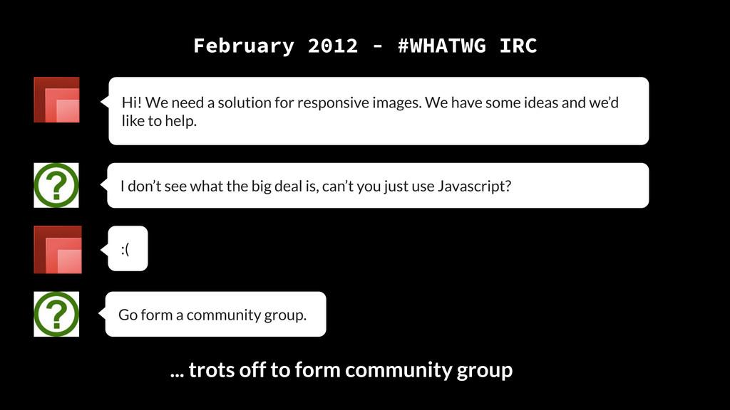 February 2012 - #WHATWG IRC Hi! We need a solut...