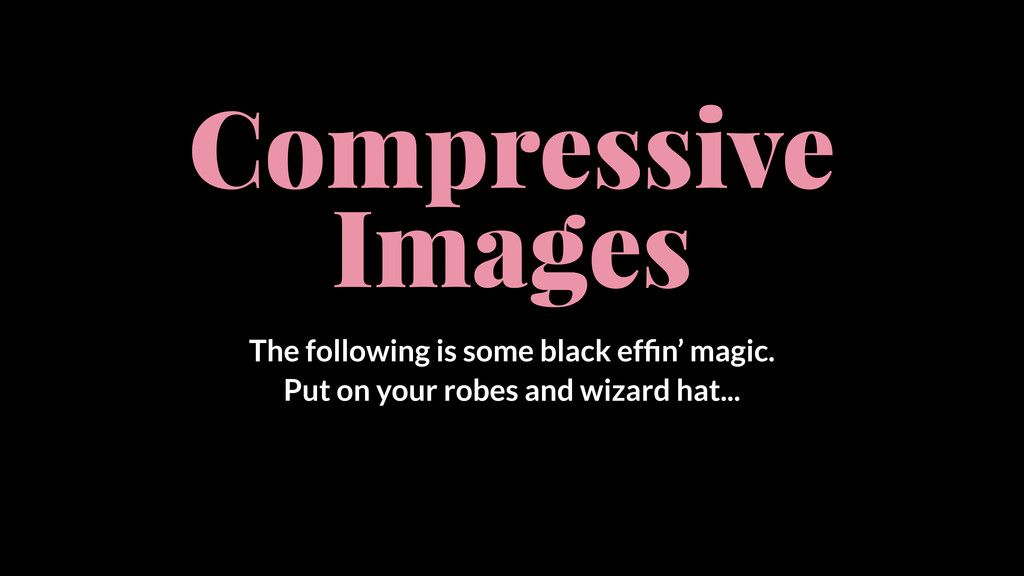 Compressive Images The following is some black ...