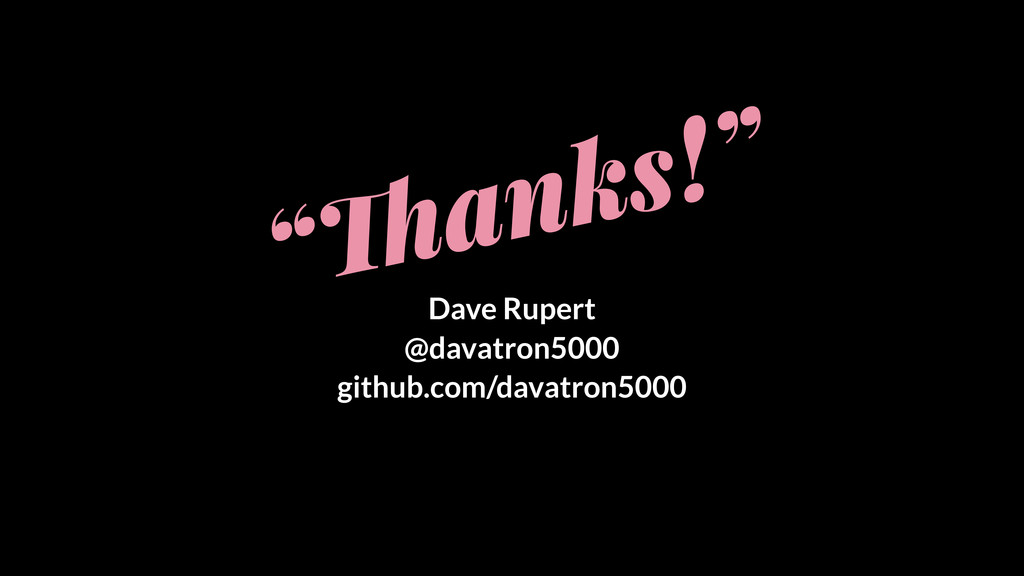 """!anks!"" Dave Rupert @davatron5000 github.com/d..."
