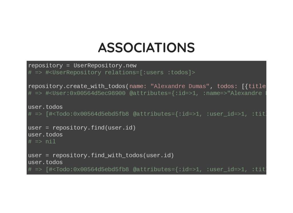 ASSOCIATIONS repository = UserRepository.new # ...