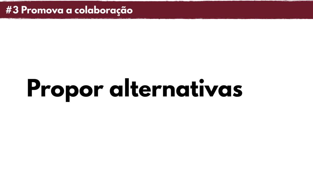 Propor alternativas #3 Promova a colaboração