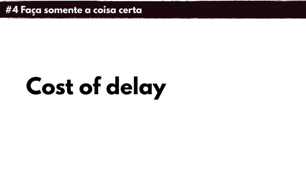 Cost of delay #4 Faça somente a coisa certa