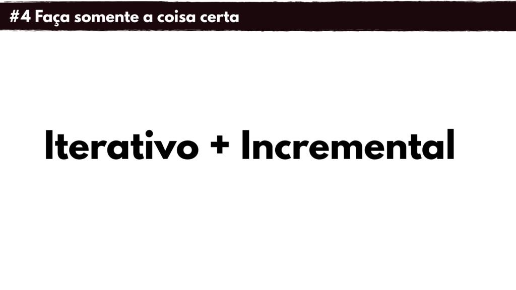 Iterativo + Incremental #4 Faça somente a coisa...