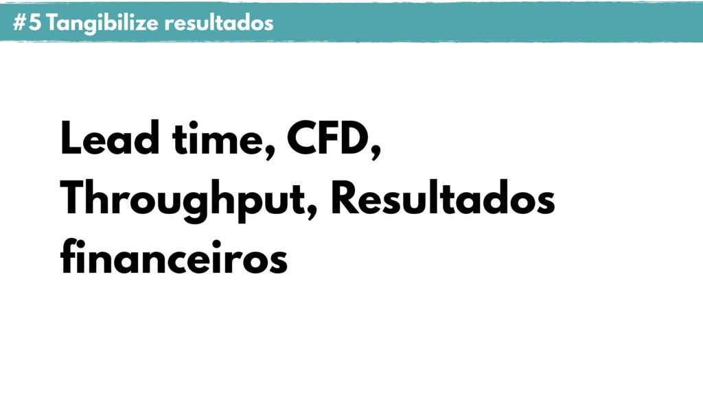 Lead time, CFD, Throughput, Resultados financei...