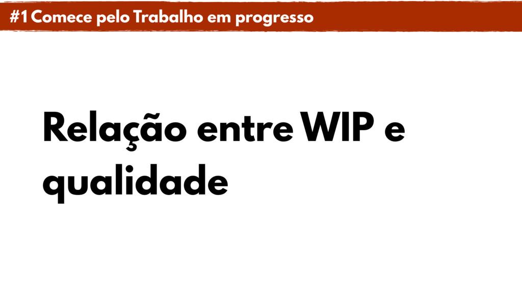 Relação entre WIP e qualidade #1 Comece pelo Tr...
