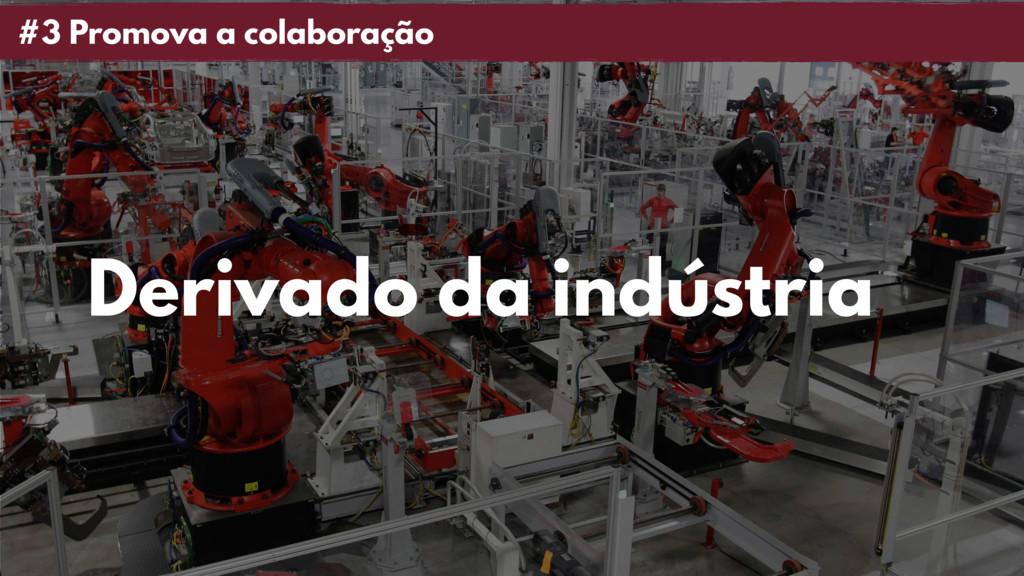 #3 Promova a colaboração Derivado da indústria