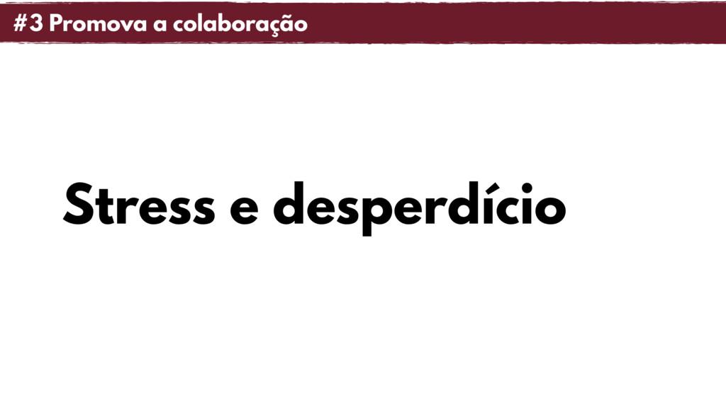 Stress e desperdício #3 Promova a colaboração