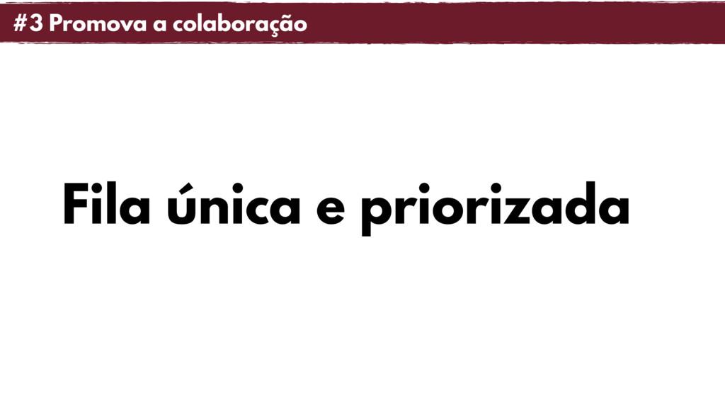 Fila única e priorizada #3 Promova a colaboração