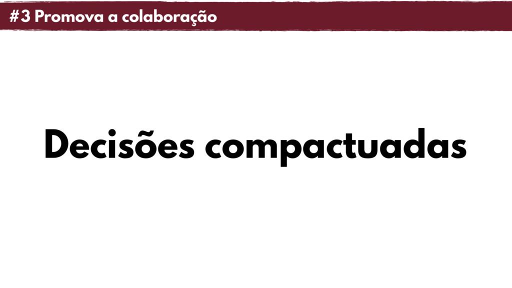 Decisões compactuadas #3 Promova a colaboração