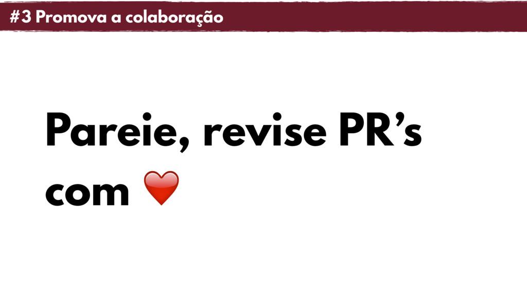 Pareie, revise PR's com ❤ #3 Promova a colabora...