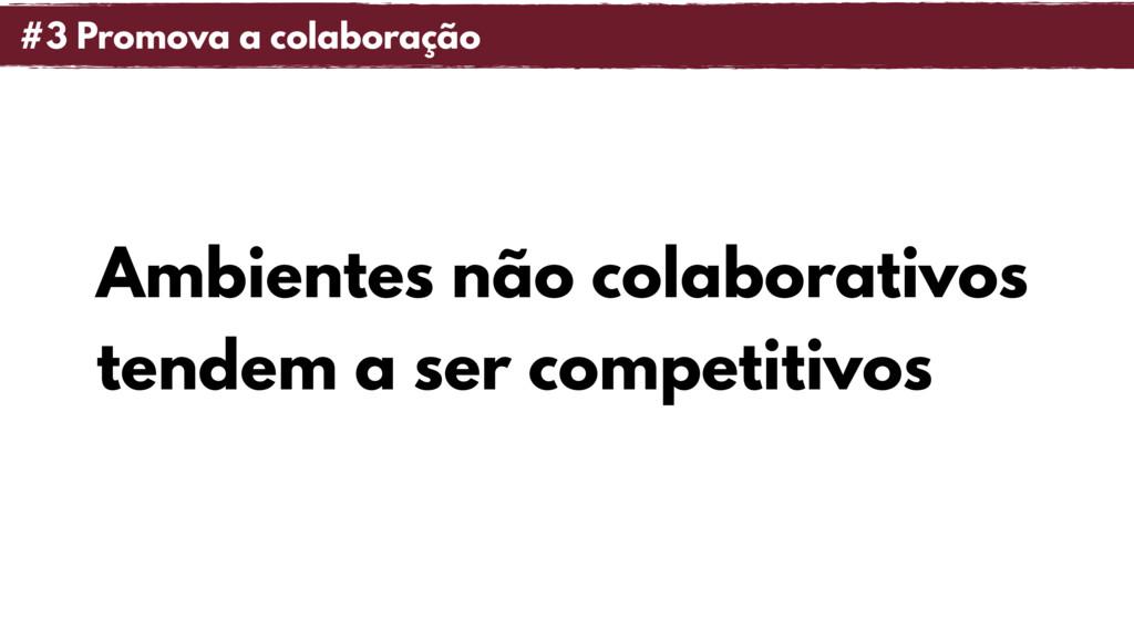 Ambientes não colaborativos tendem a ser compet...