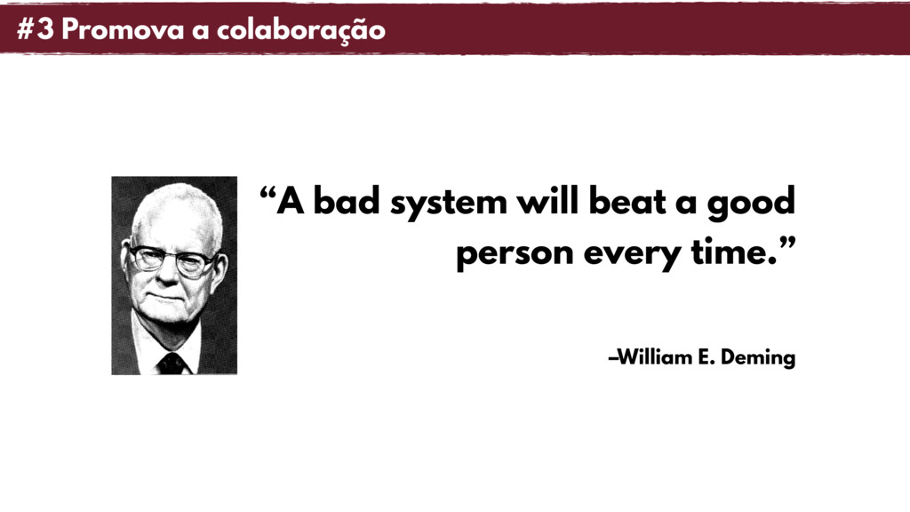 """–William E. Deming """"A bad system will beat a go..."""