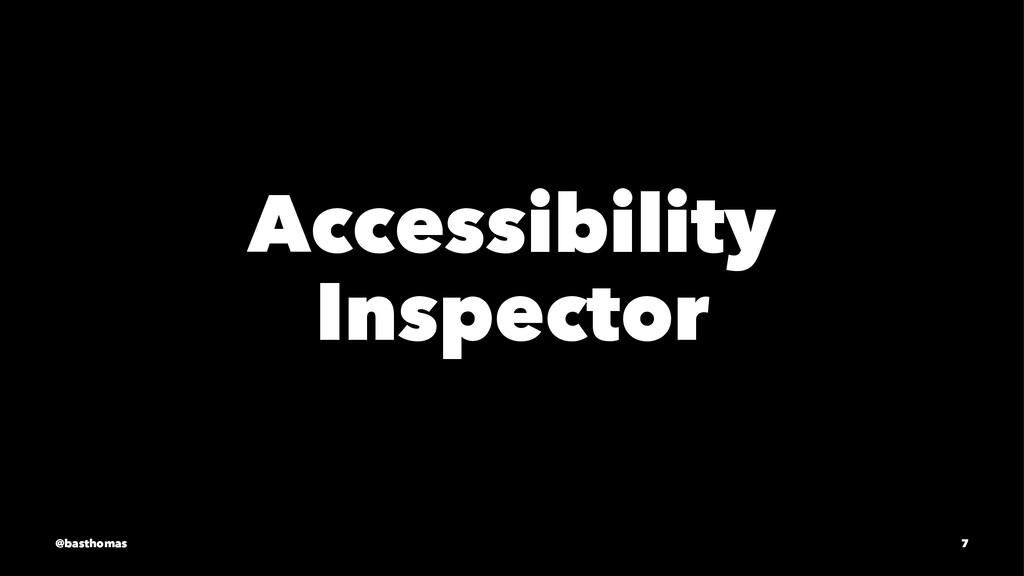 Accessibility Inspector @basthomas 7