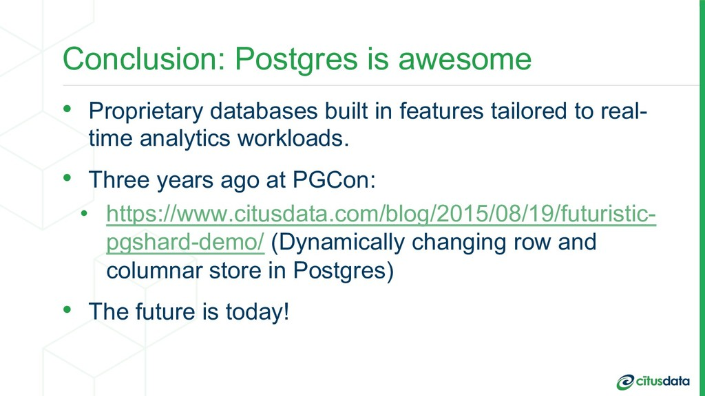 Conclusion: Postgres is awesome •  Proprietary ...
