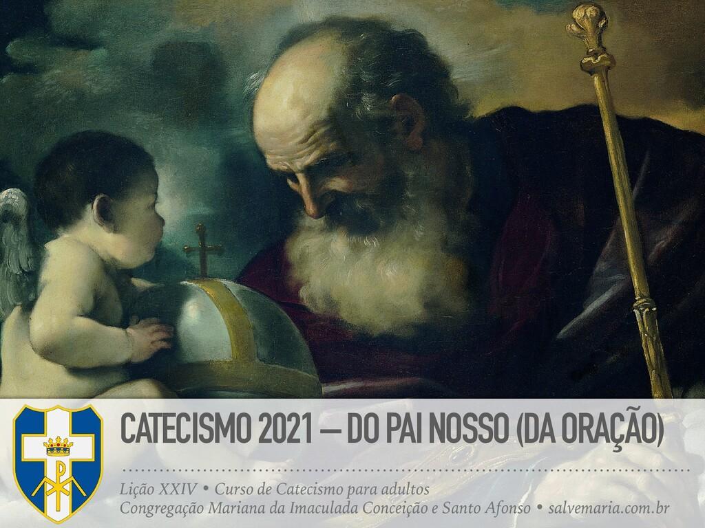 CATECISMO 2021 – DO PAI NOSSO (DA ORAÇÃO) Lição...