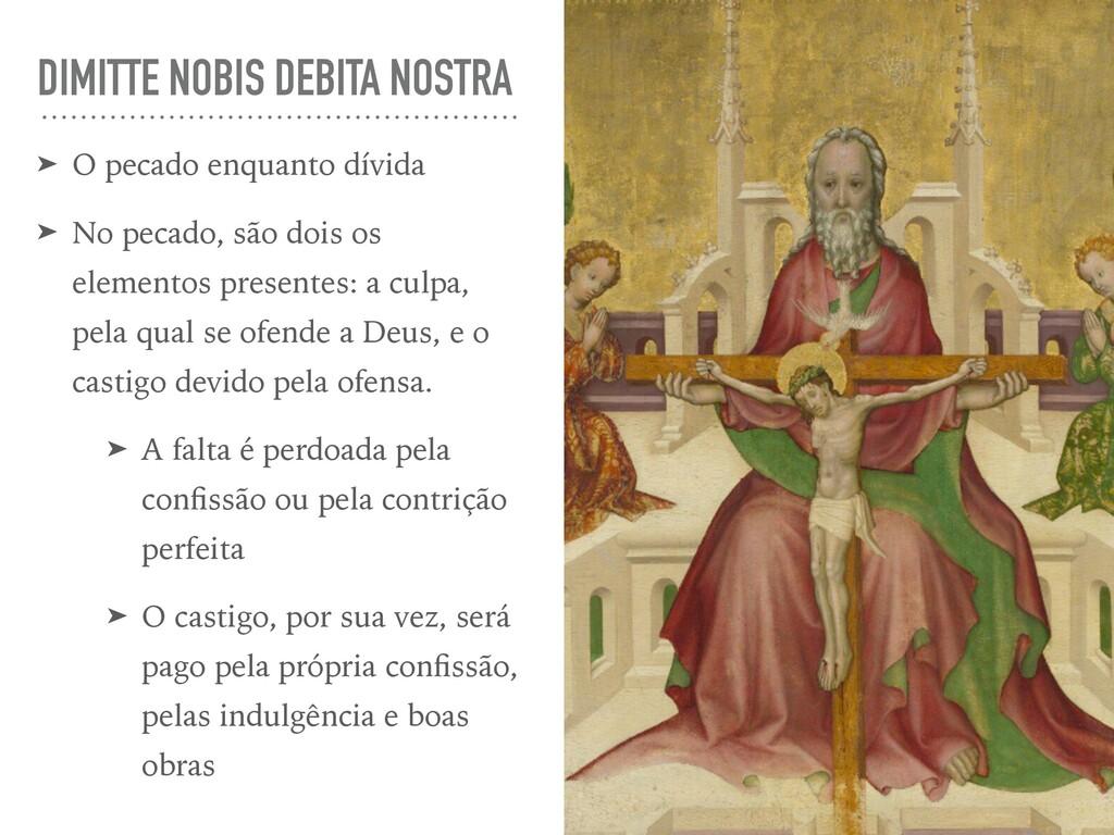 DIMITTE NOBIS DEBITA NOSTRA ➤ O pecado enquanto...