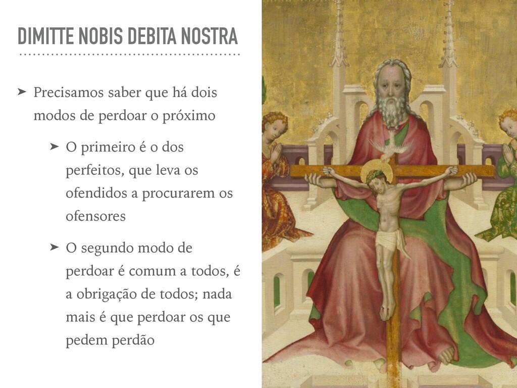 DIMITTE NOBIS DEBITA NOSTRA ➤ Precisamos saber ...
