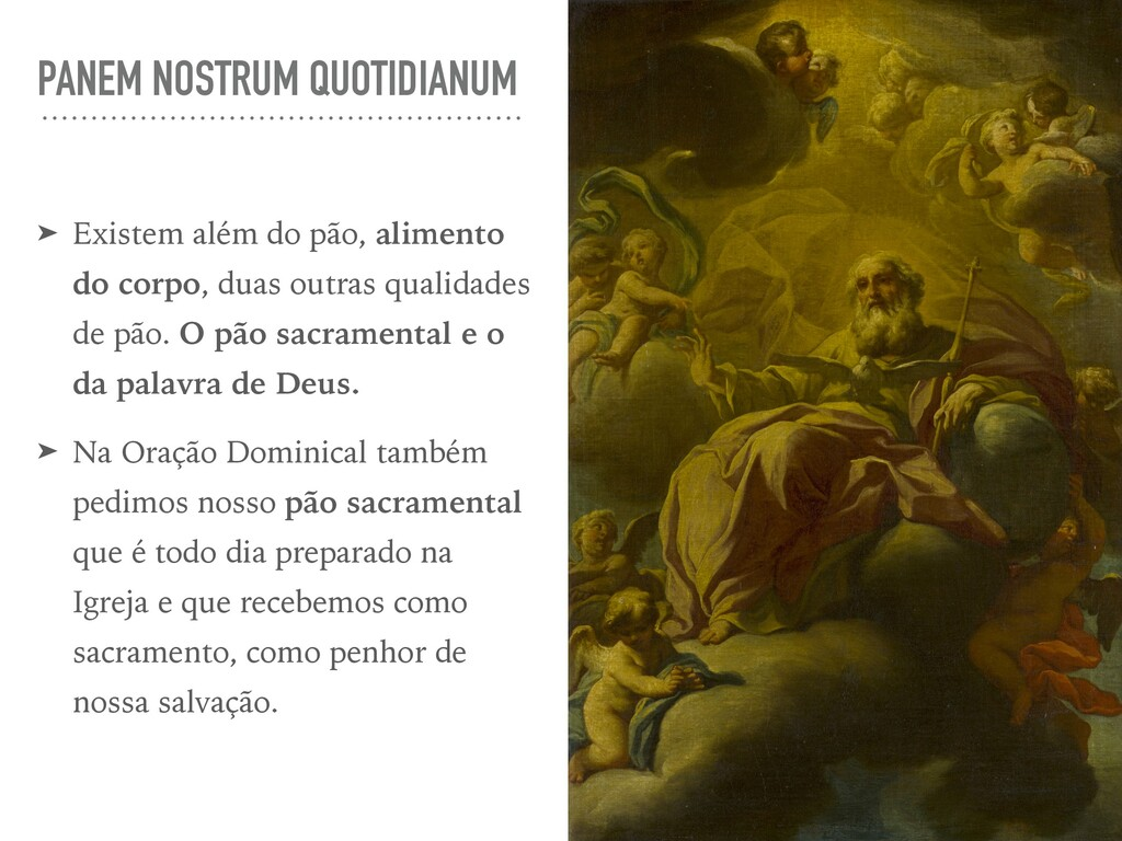 PANEM NOSTRUM QUOTIDIANUM ➤ Existem além do pão...