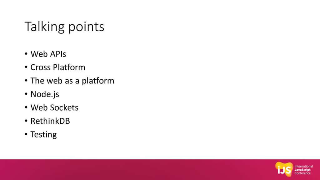Talking points • Web APIs • Cross Platform • Th...