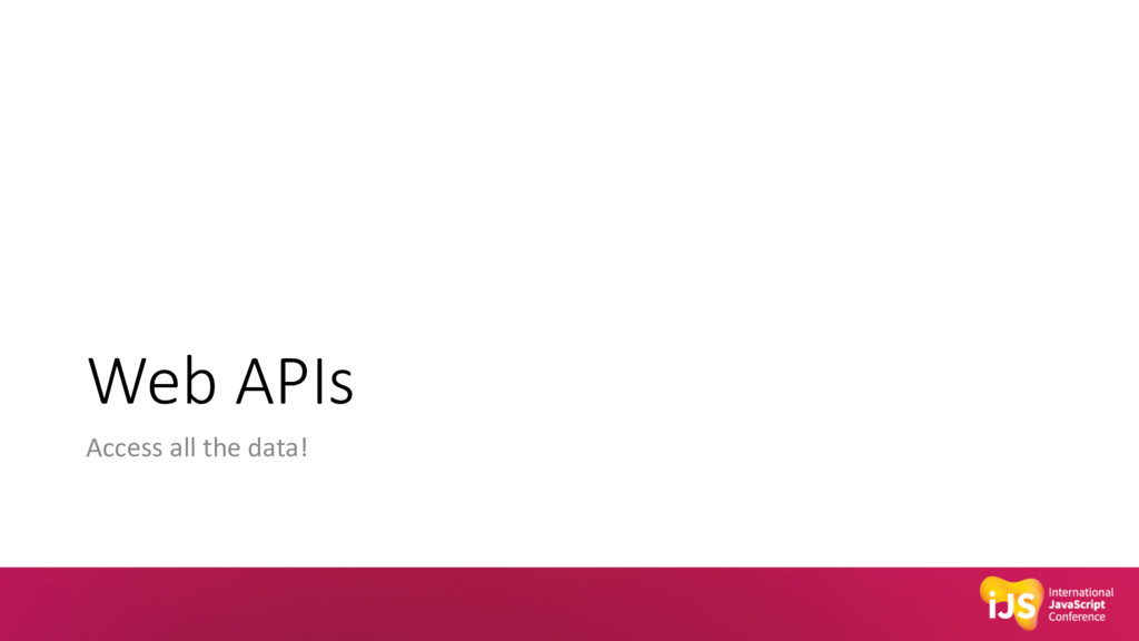 Web APIs Access all the data!