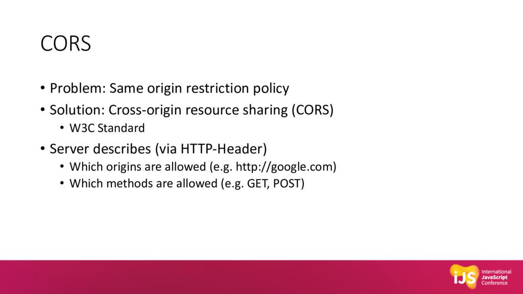 CORS • Problem: Same origin restriction policy ...