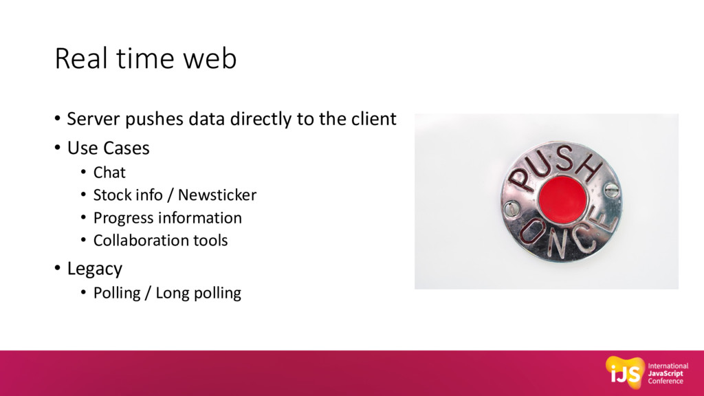 Real time web • Server pushes data directly to ...