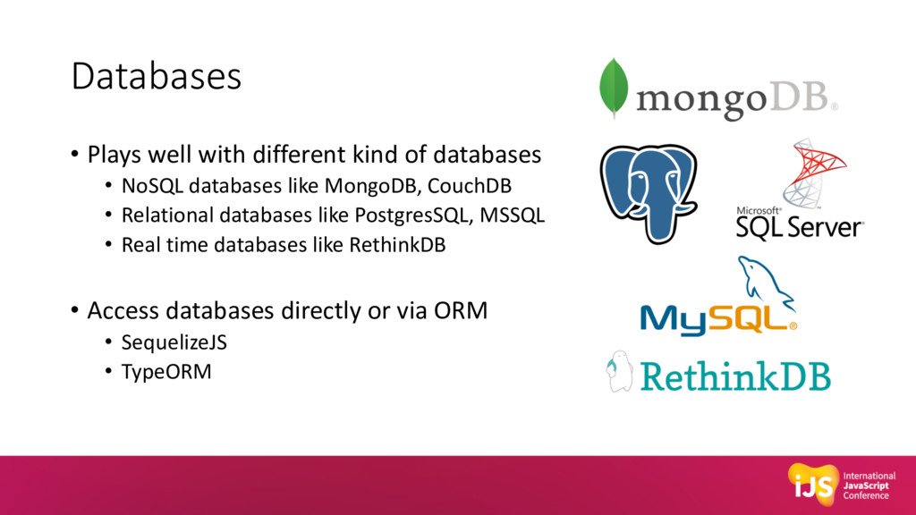 Databases • Plays well with different kind of d...