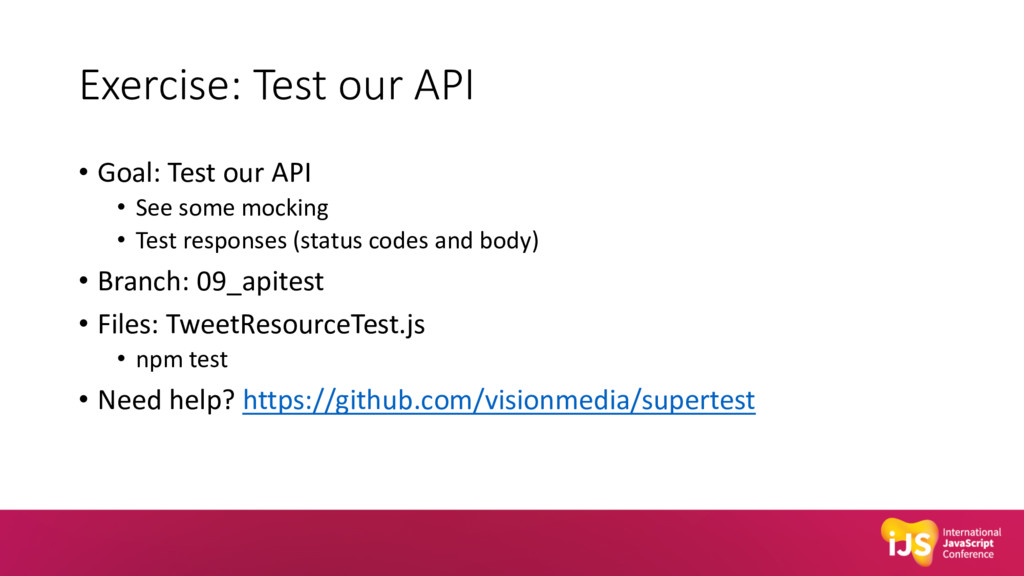 Exercise: Test our API • Goal: Test our API • S...