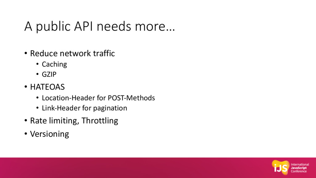 A public API needs more… • Reduce network traff...