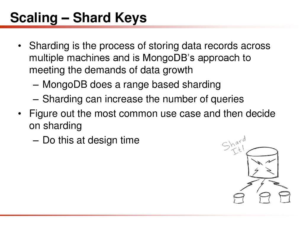Scaling – Shard Keys • Sharding is the process ...