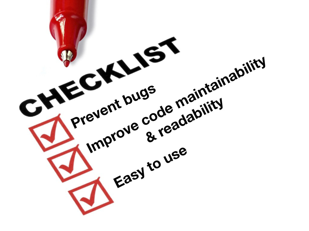 Prevent bugs Improve code maintainability  & r...