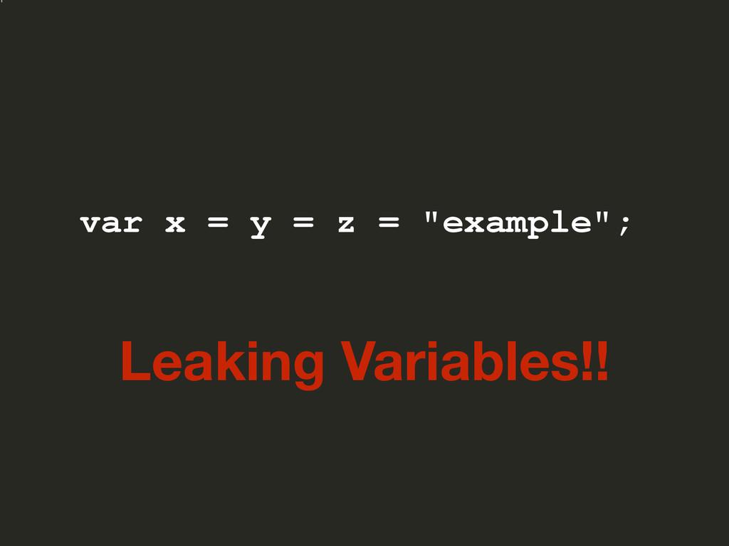 """var x = y = z = """"example""""; Leaking Variables!!"""