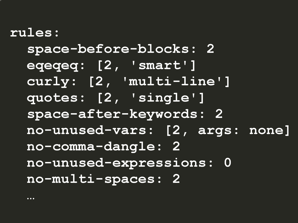 rules: space-before-blocks: 2 eqeqeq: [2, 'smar...