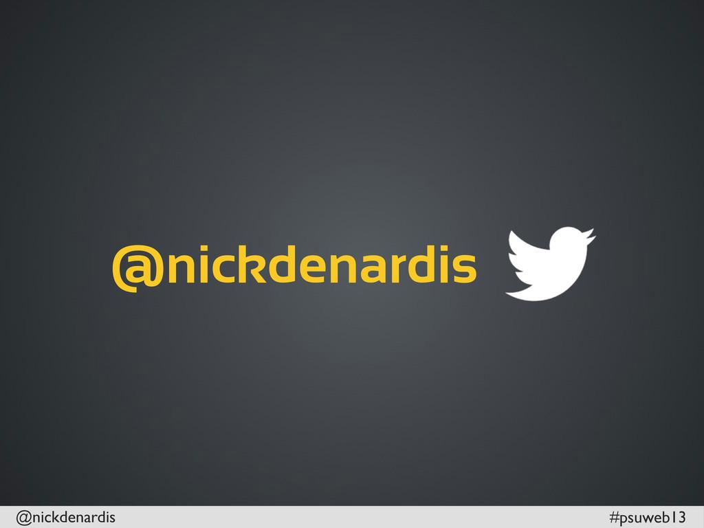 @nickdenardis #psuweb13 @nickdenardis