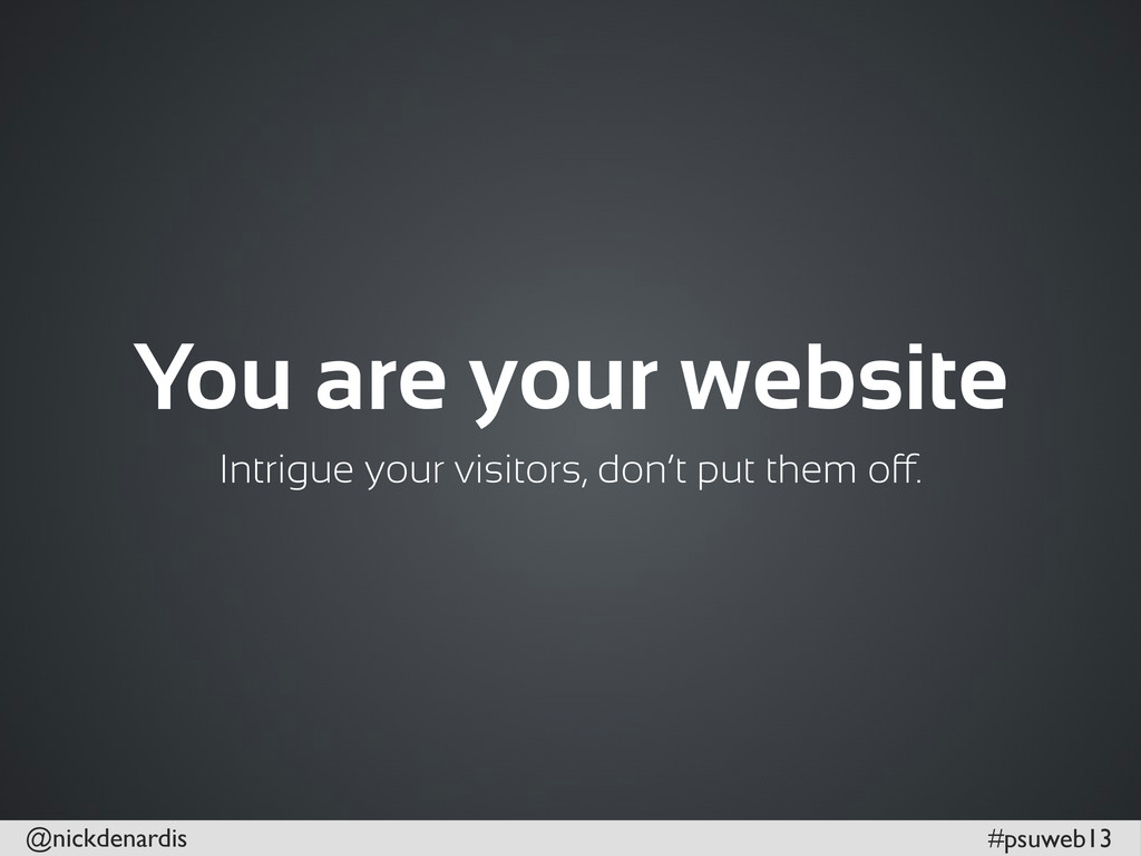 @nickdenardis #psuweb13 You are your website In...