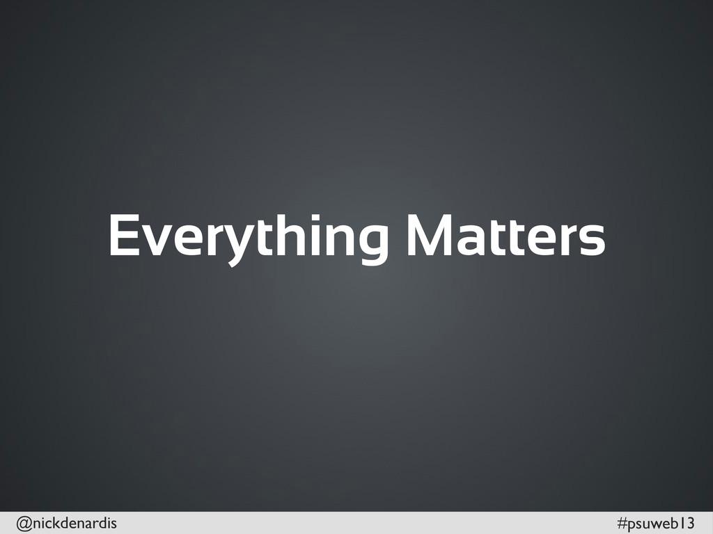 @nickdenardis #psuweb13 Everything Matters