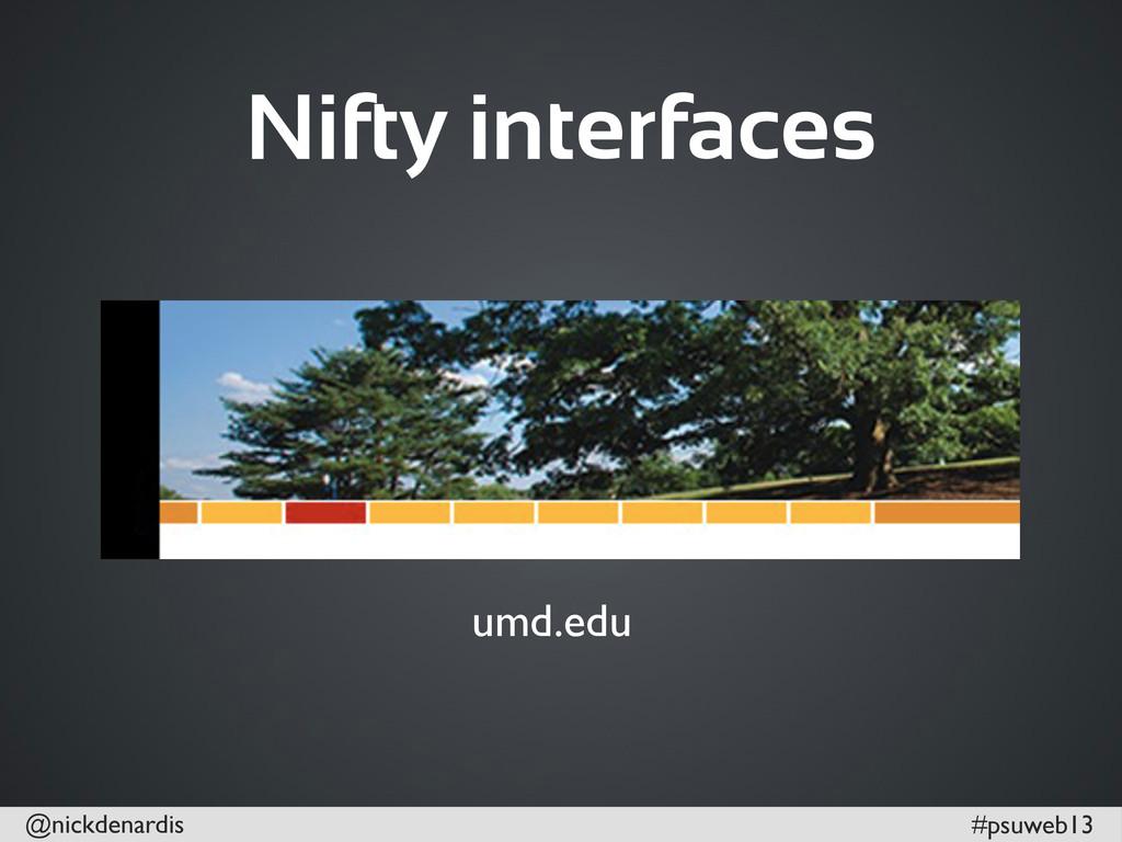 @nickdenardis #psuweb13 Nifty interfaces umd.edu