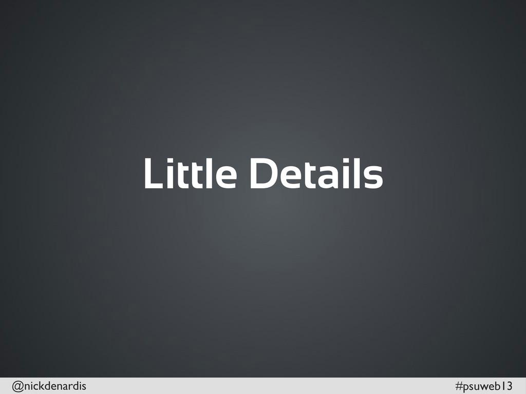 @nickdenardis #psuweb13 Little Details