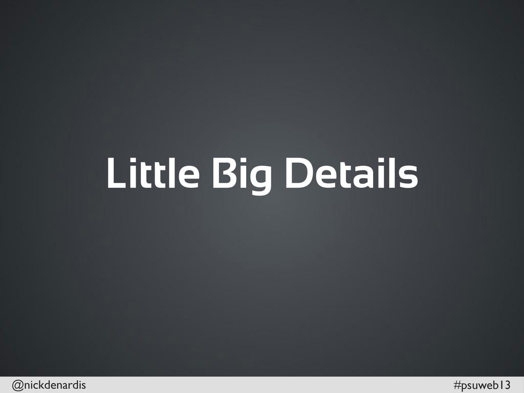 @nickdenardis #psuweb13 Little Big Details