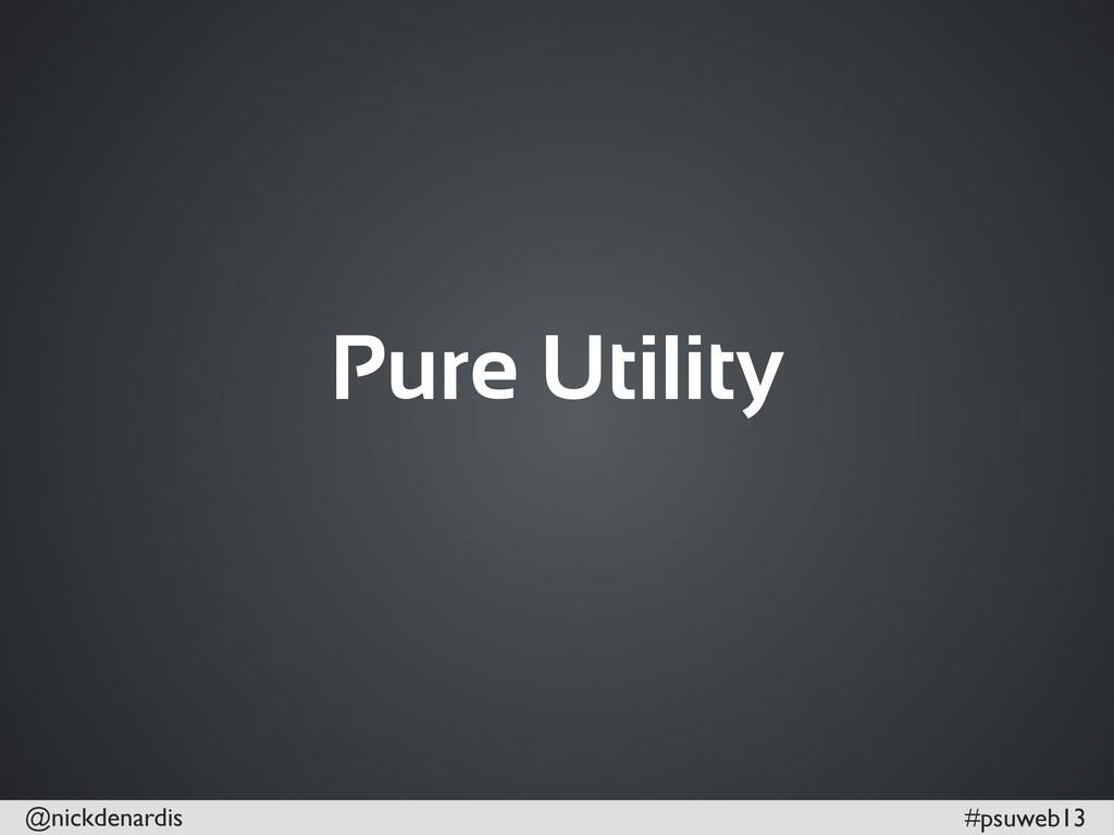 @nickdenardis #psuweb13 Pure Utility
