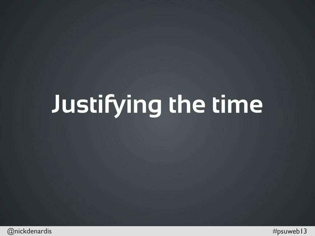 @nickdenardis #psuweb13 Justifying the time
