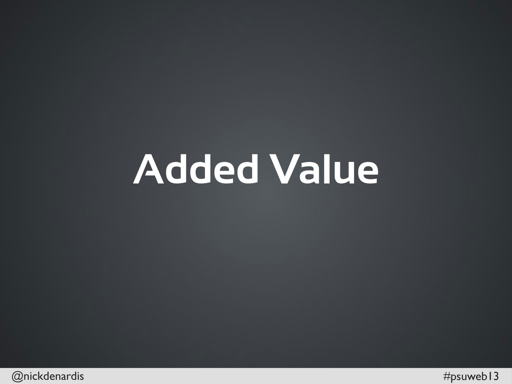 @nickdenardis #psuweb13 Added Value